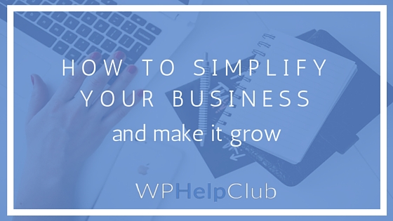 How to Simplify Your Business and Make it Grow