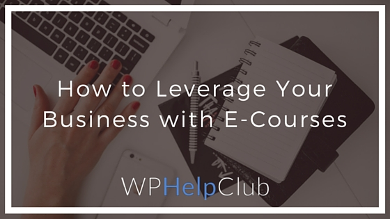 How to Leverage Your Business with E-Courses